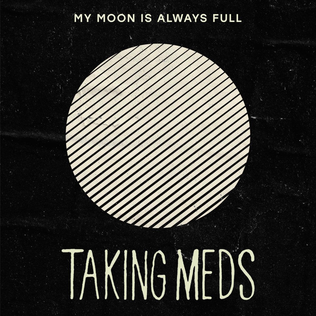 """PREMIERE: Taking Meds, """"My Moon is Always Full"""""""