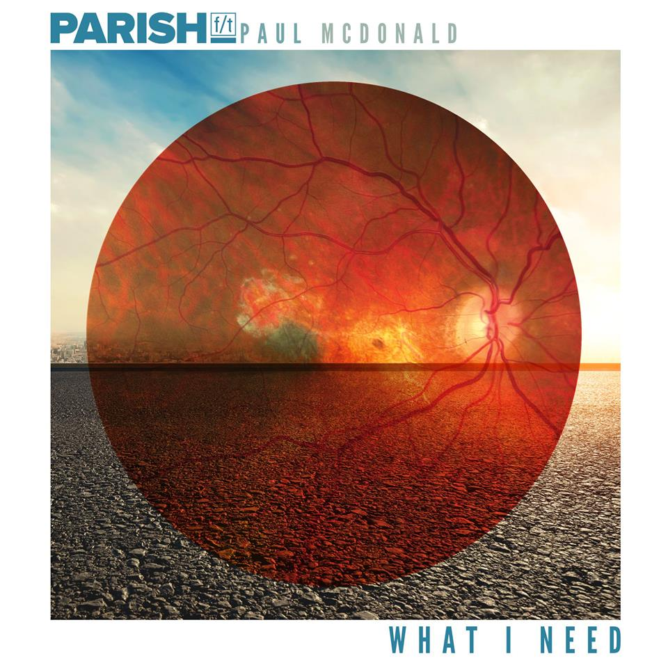 """Parish f/t (Lincoln Parish) releases debut single """"What I Need"""" with Paul McDonald"""